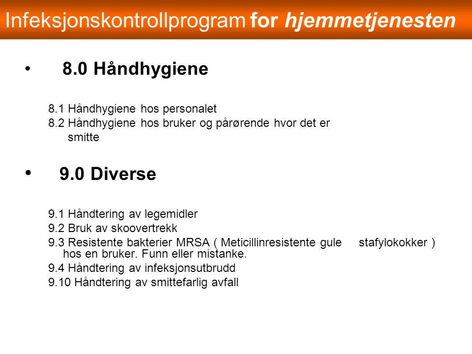 8.0 Håndhygiene 8.1 Håndhygiene hos personalet 8.2 Håndhygiene hos bruker og pårørende hvor det er smitte 9.0 Diverse 9.1 Håndtering av legemidler 9.2 Bruk av skoovertrekk 9.3 Resistente bakterier MRSA ( Meticillinresistente gule stafylokokker ) hos en bruker.