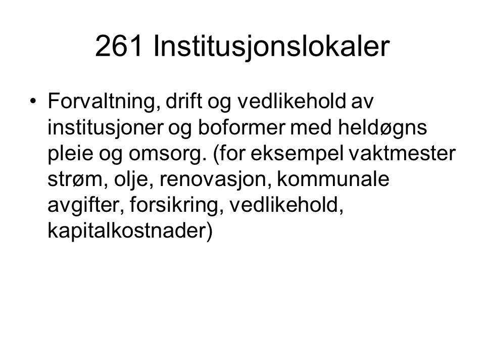 261 Institusjonslokaler Forvaltning, drift og vedlikehold av institusjoner og boformer med heldøgns pleie og omsorg. (for eksempel vaktmester strøm, o