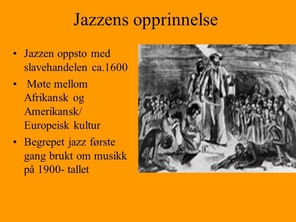 Jazzens opprinnelse Jazzen oppsto med slavehandelen ca.1600 Møte mellom Afrikansk og Amerikansk/ Europeisk kultur Begrepet jazz første gang brukt om musikk på 1900- tallet