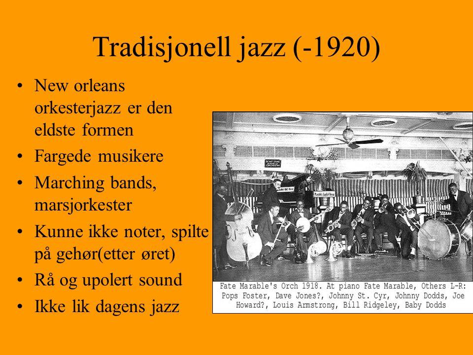 Tradisjonell jazz (-1920) New orleans orkesterjazz er den eldste formen Fargede musikere Marching bands, marsjorkester Kunne ikke noter, spilte på gehør(etter øret) Rå og upolert sound Ikke lik dagens jazz