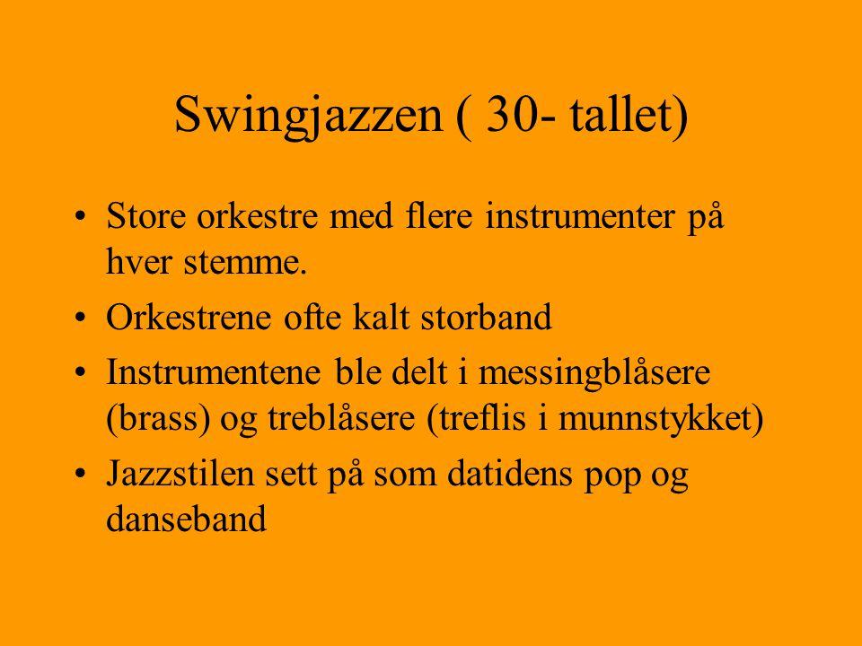 Swingjazzen ( 30- tallet) Store orkestre med flere instrumenter på hver stemme.