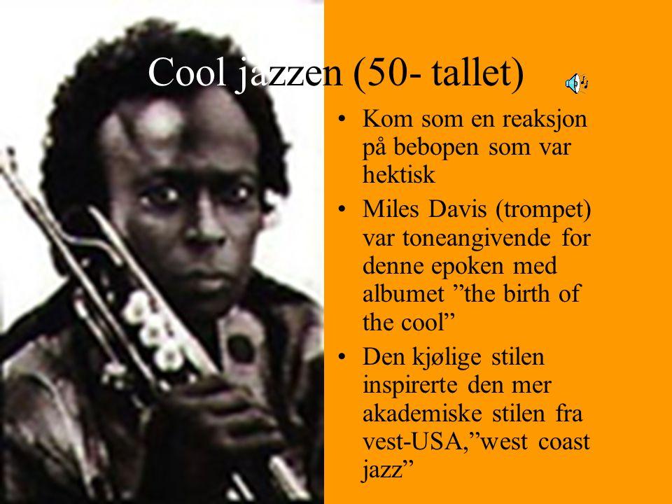 Cool jazzen (50- tallet) Kom som en reaksjon på bebopen som var hektisk Miles Davis (trompet) var toneangivende for denne epoken med albumet the birth of the cool Den kjølige stilen inspirerte den mer akademiske stilen fra vest-USA, west coast jazz