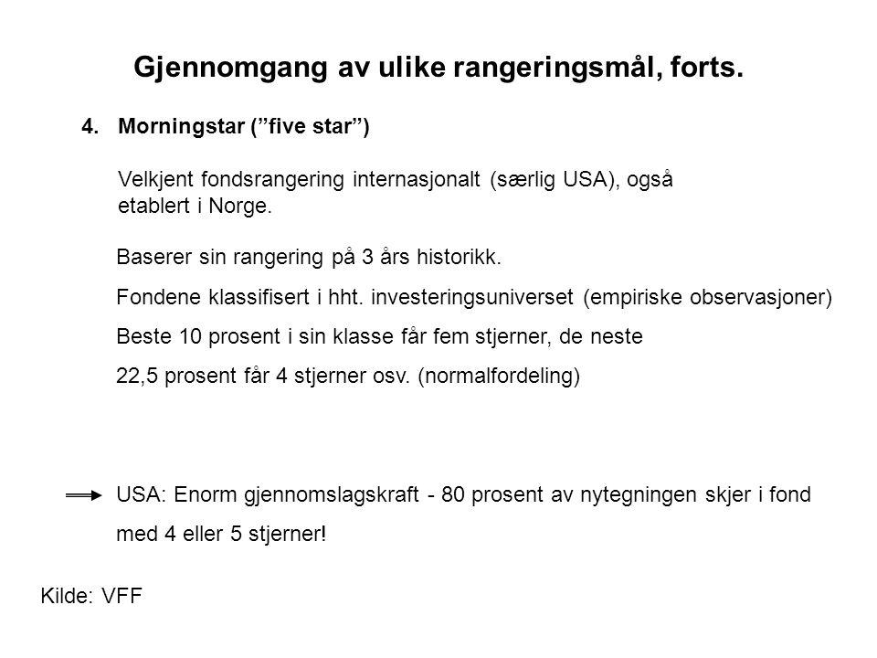 """Gjennomgang av ulike rangeringsmål, forts. 4. Morningstar (""""five star"""") Velkjent fondsrangering internasjonalt (særlig USA), også etablert i Norge. Ba"""