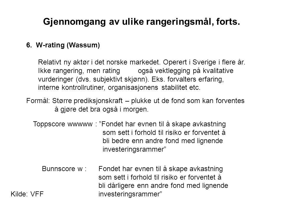 Gjennomgang av ulike rangeringsmål, forts. 6. W-rating (Wassum) Relativt ny aktør i det norske markedet. Operert i Sverige i flere år. Ikke rangering,