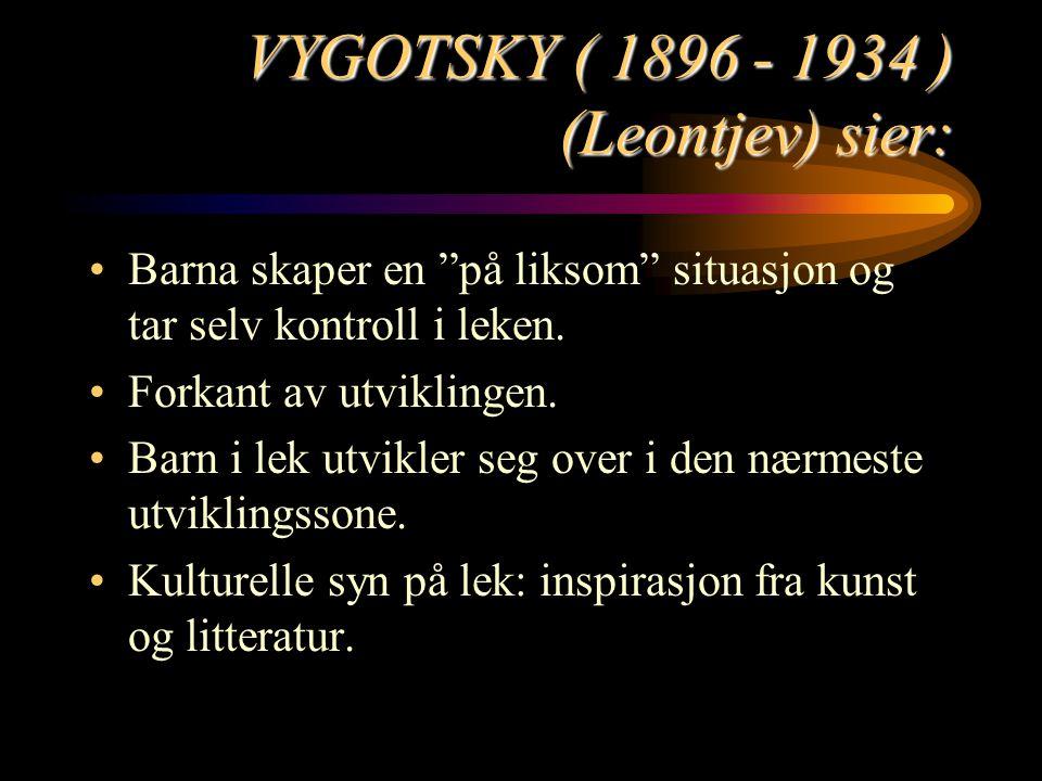 """VYGOTSKY ( 1896 - 1934 ) (Leontjev) sier: Barna skaper en """"på liksom"""" situasjon og tar selv kontroll i leken. Forkant av utviklingen. Barn i lek utvik"""