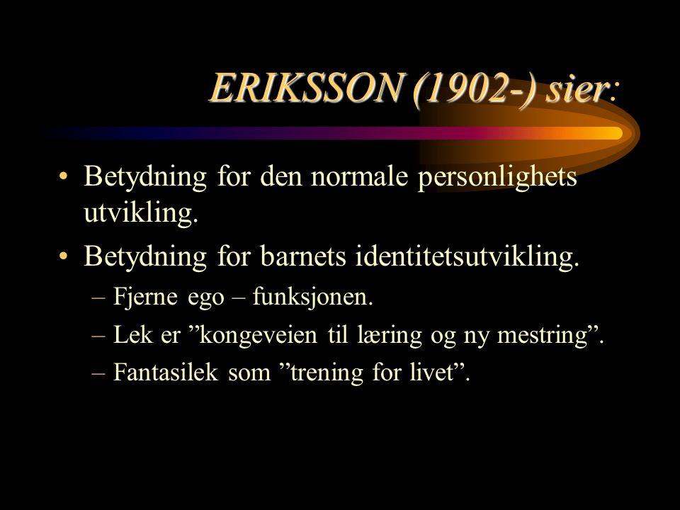 ERIKSSON (1902-) sier ERIKSSON (1902-) sier: Betydning for den normale personlighets utvikling. Betydning for barnets identitetsutvikling. –Fjerne ego