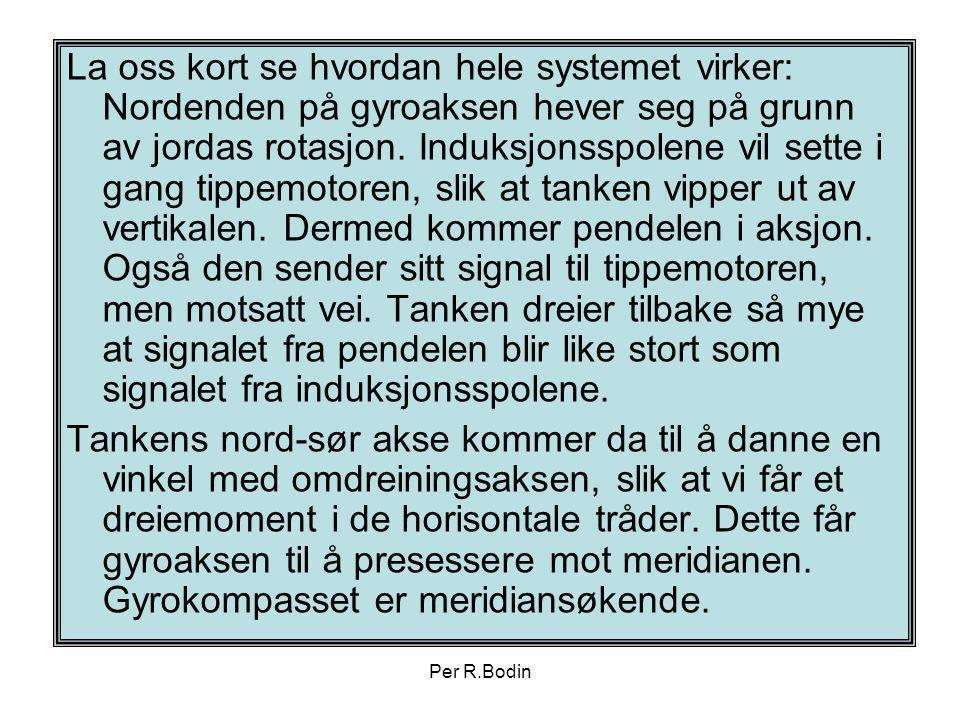 Per R.Bodin La oss kort se hvordan hele systemet virker: Nordenden på gyroaksen hever seg på grunn av jordas rotasjon. Induksjonsspolene vil sette i g