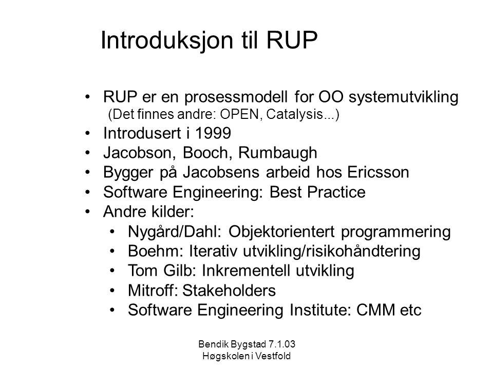 Bendik Bygstad 7.1.03 Høgskolen i Vestfold Introduksjon til RUP RUP er en prosessmodell for OO systemutvikling (Det finnes andre: OPEN, Catalysis...)