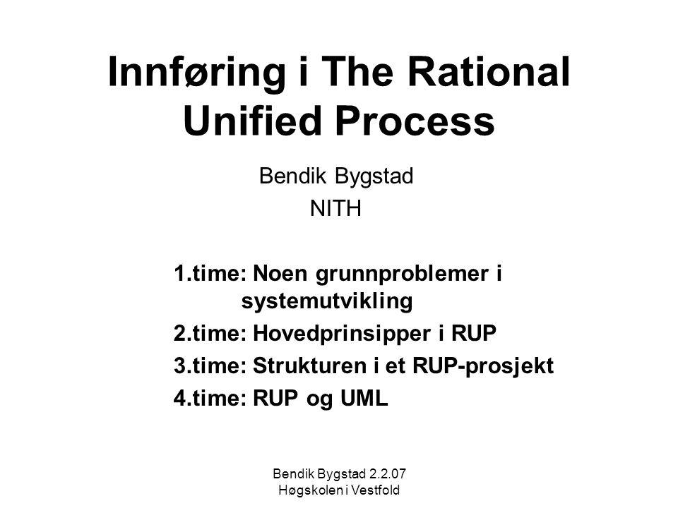 Bendik Bygstad 2.2.07 Høgskolen i Vestfold Innføring i The Rational Unified Process Bendik Bygstad NITH 1.time: Noen grunnproblemer i systemutvikling 2.time: Hovedprinsipper i RUP 3.time: Strukturen i et RUP-prosjekt 4.time: RUP og UML