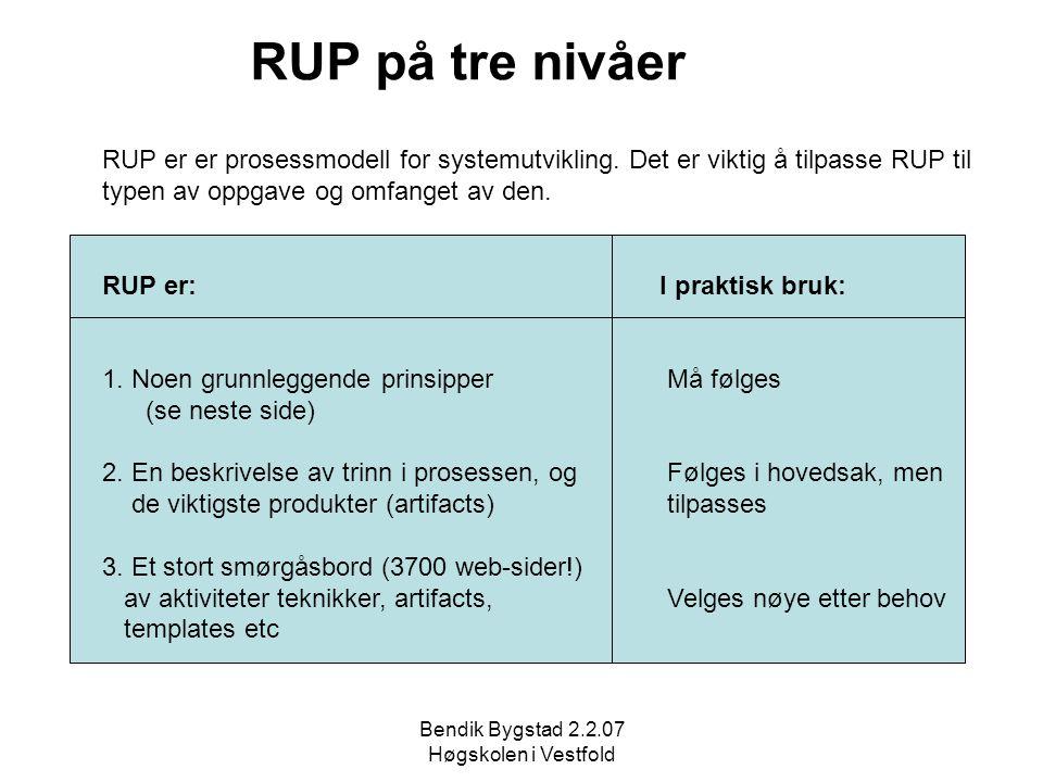 Bendik Bygstad 2.2.07 Høgskolen i Vestfold RUP på tre nivåer RUP er er prosessmodell for systemutvikling. Det er viktig å tilpasse RUP til typen av op