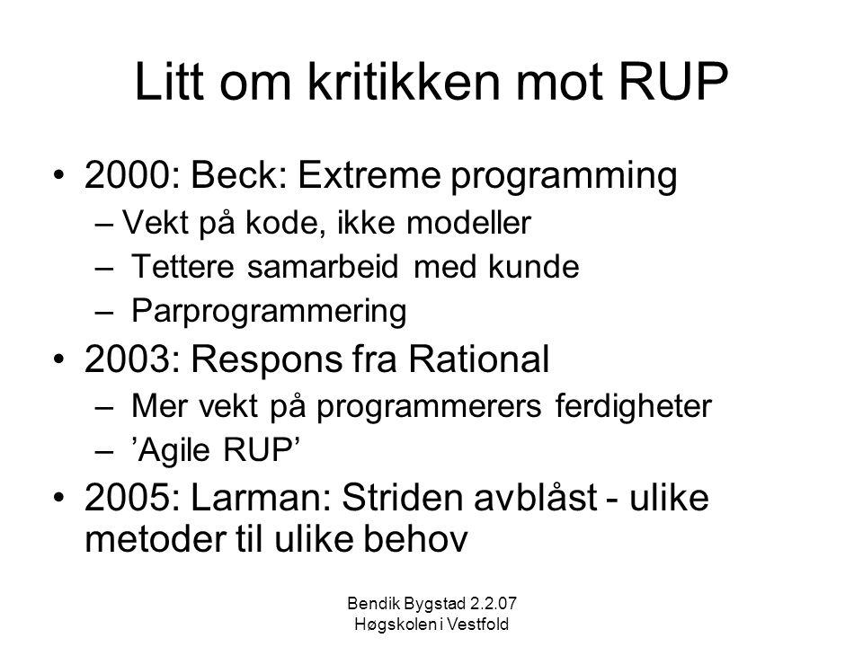 Bendik Bygstad 2.2.07 Høgskolen i Vestfold Litt om kritikken mot RUP 2000: Beck: Extreme programming –Vekt på kode, ikke modeller – Tettere samarbeid