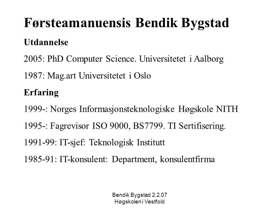 Bendik Bygstad 2.2.07 Høgskolen i Vestfold Førsteamanuensis Bendik Bygstad Utdannelse 2005: PhD Computer Science. Universitetet i Aalborg 1987: Mag.ar