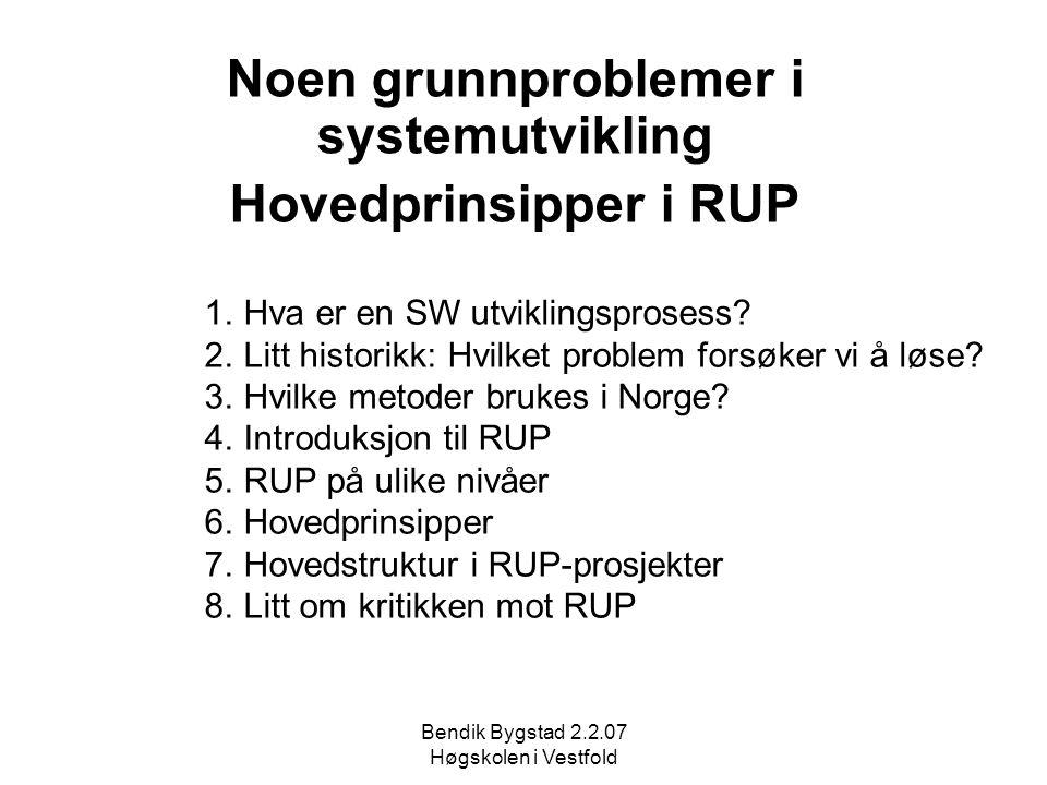 Bendik Bygstad 2.2.07 Høgskolen i Vestfold Noen grunnproblemer i systemutvikling Hovedprinsipper i RUP 1.Hva er en SW utviklingsprosess.