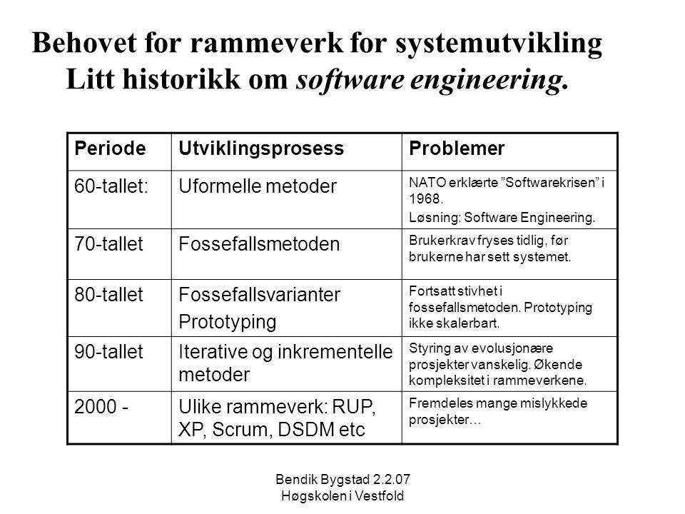 Bendik Bygstad 2.2.07 Høgskolen i Vestfold Behovet for rammeverk for systemutvikling Litt historikk om software engineering. PeriodeUtviklingsprosessP