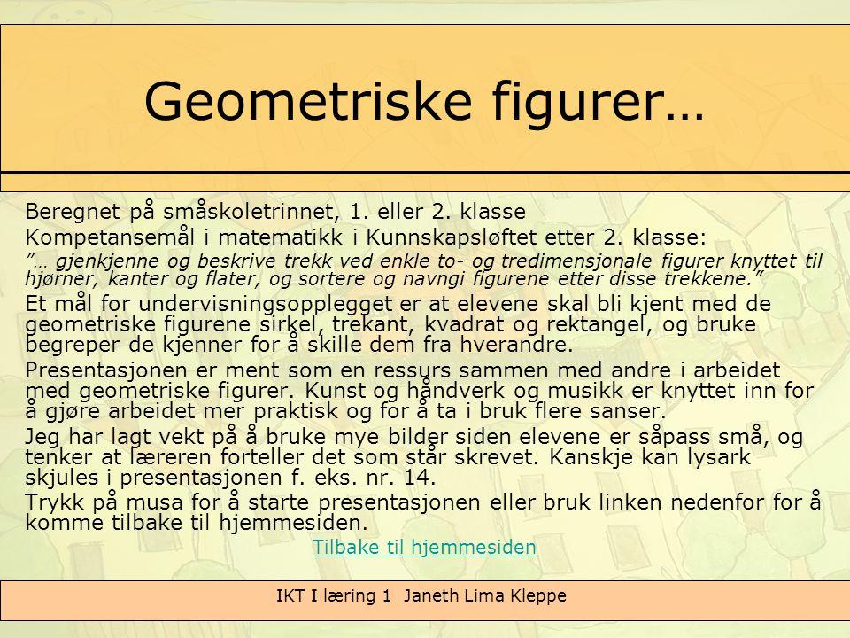 IKT I læring 1 Janeth Lima Kleppe Geometriske figurer… Beregnet på småskoletrinnet, 1. eller 2. klasse Kompetansemål i matematikk i Kunnskapsløftet et