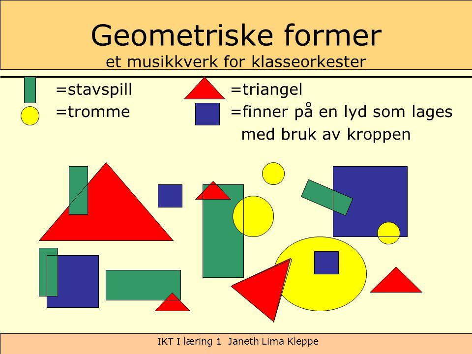 IKT I læring 1 Janeth Lima Kleppe Geometriske former et musikkverk for klasseorkester =stavspill=triangel =tromme=finner på en lyd som lages med bruk