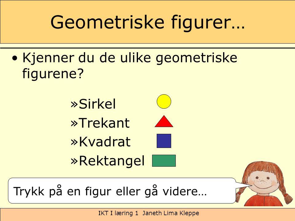 IKT I læring 1 Janeth Lima Kleppe Geometriske figurer… Kjenner du de ulike geometriske figurene? »Sirkel »Trekant »Kvadrat »Rektangel Trykk på en figu