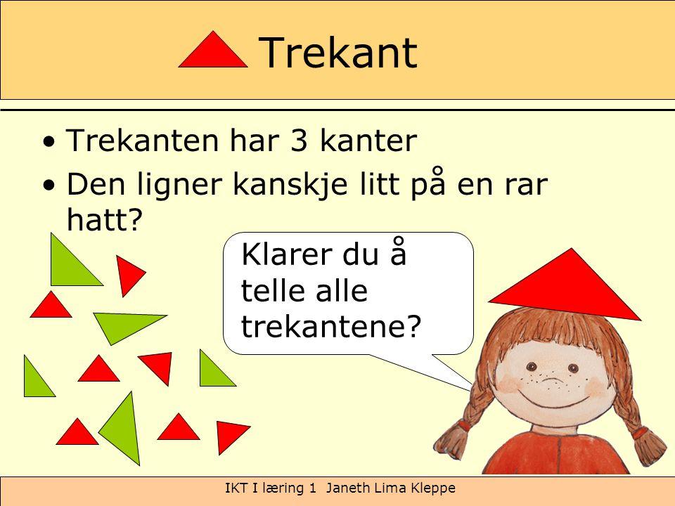 IKT I læring 1 Janeth Lima Kleppe Trekant Trekanten har 3 kanter Den ligner kanskje litt på en rar hatt? Klarer du å telle alle trekantene?