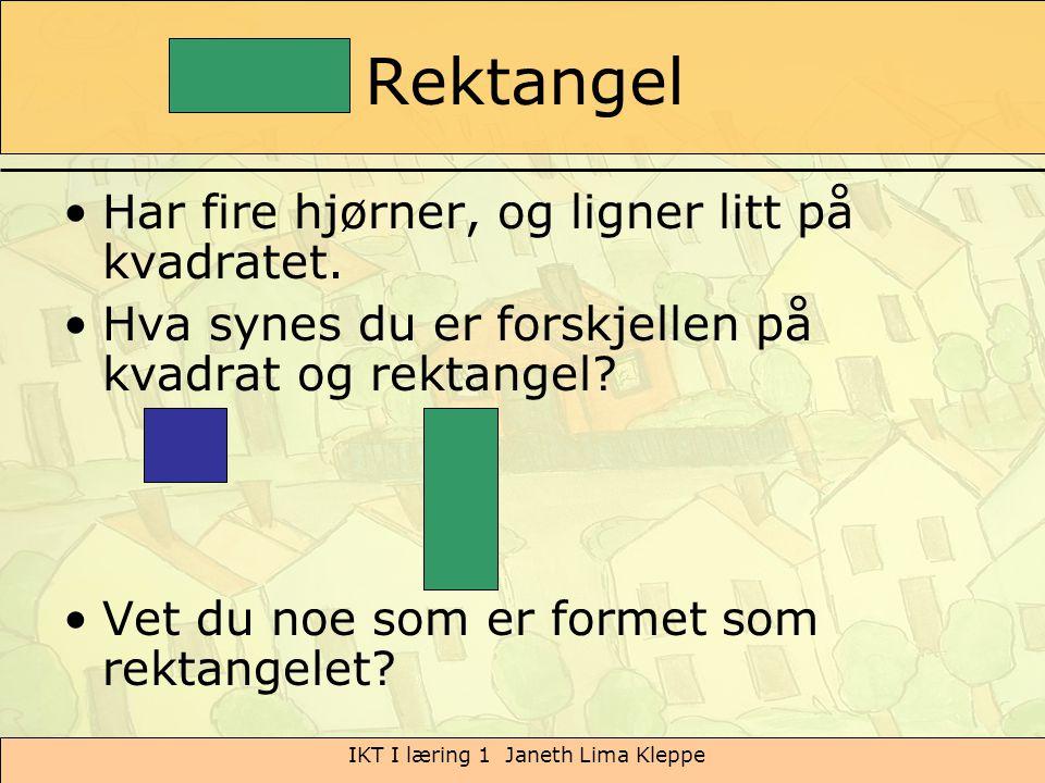 IKT I læring 1 Janeth Lima Kleppe Rektangel Har fire hjørner, og ligner litt på kvadratet. Hva synes du er forskjellen på kvadrat og rektangel? Vet du