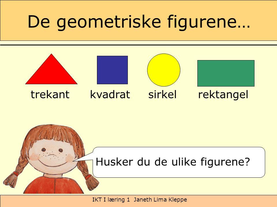 IKT I læring 1 Janeth Lima Kleppe De geometriske figurene… Husker du de ulike figurene? trekantkvadratsirkelrektangel