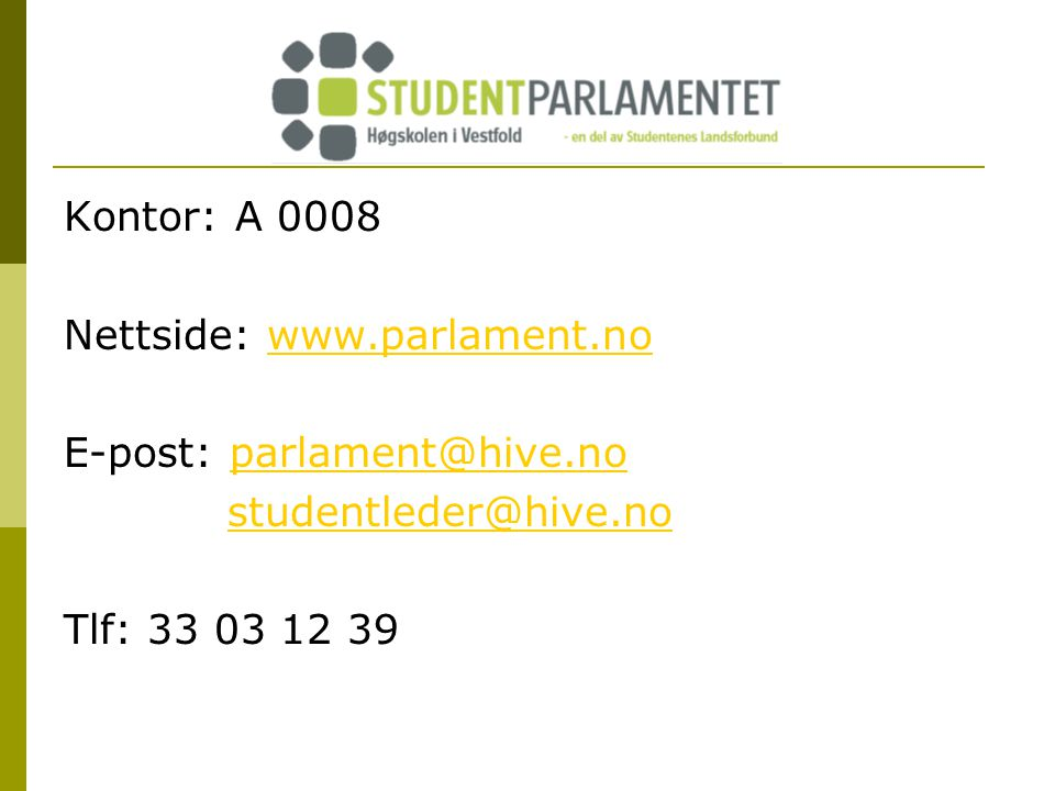 Kontor: A 0008 Nettside: www.parlament.nowww.parlament.no E-post: parlament@hive.noparlament@hive.no studentleder@hive.no Tlf: 33 03 12 39