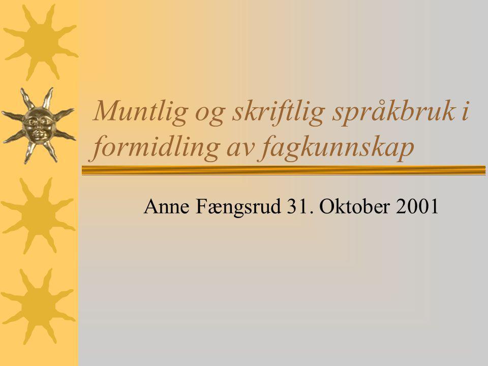 Muntlig og skriftlig språkbruk i formidling av fagkunnskap Anne Fængsrud 31. Oktober 2001
