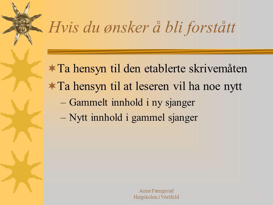Anne Fængsrud Høgskolen i Vestfold Hvis du ønsker å bli forstått  Ta hensyn til den etablerte skrivemåten  Ta hensyn til at leseren vil ha noe nytt