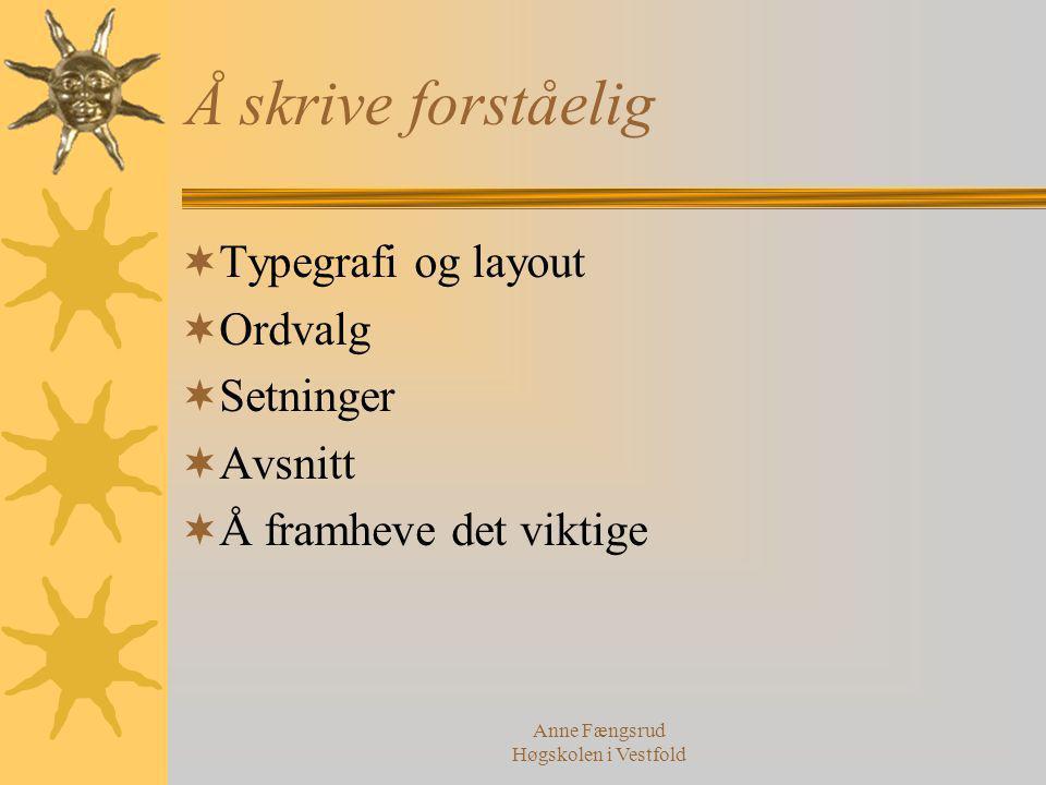 Anne Fængsrud Høgskolen i Vestfold Å skrive forståelig  Typegrafi og layout  Ordvalg  Setninger  Avsnitt  Å framheve det viktige