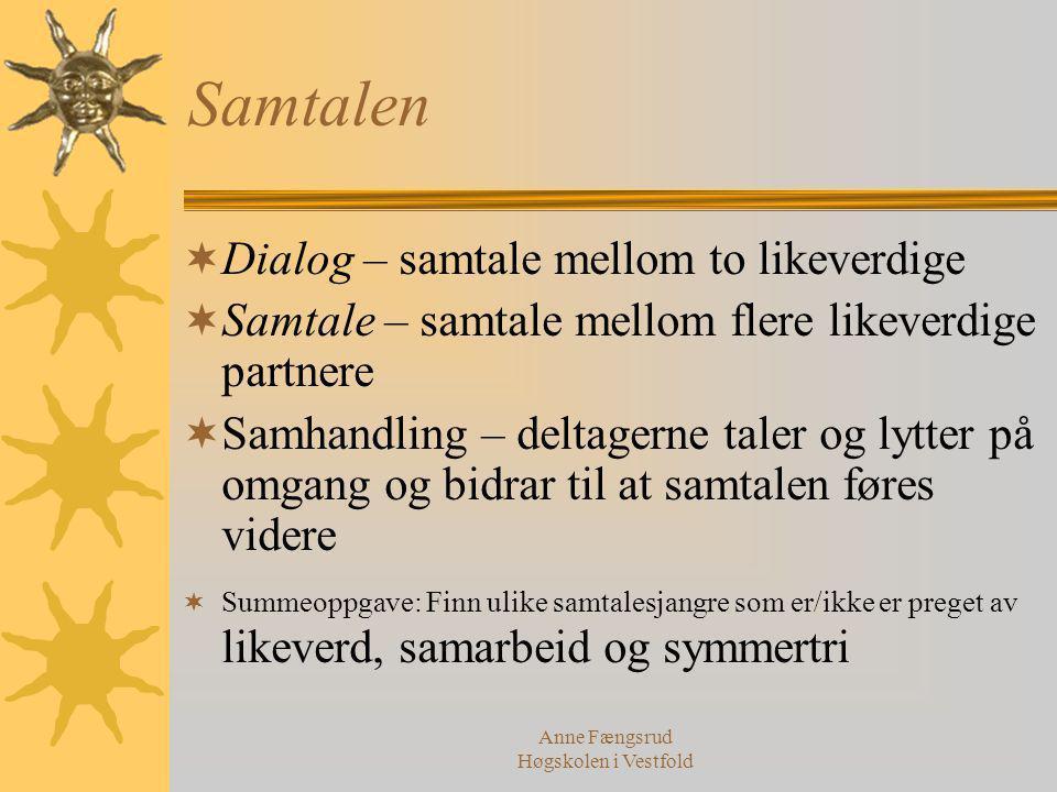 Anne Fængsrud Høgskolen i Vestfold Samtalen  Dialog – samtale mellom to likeverdige  Samtale – samtale mellom flere likeverdige partnere  Samhandli