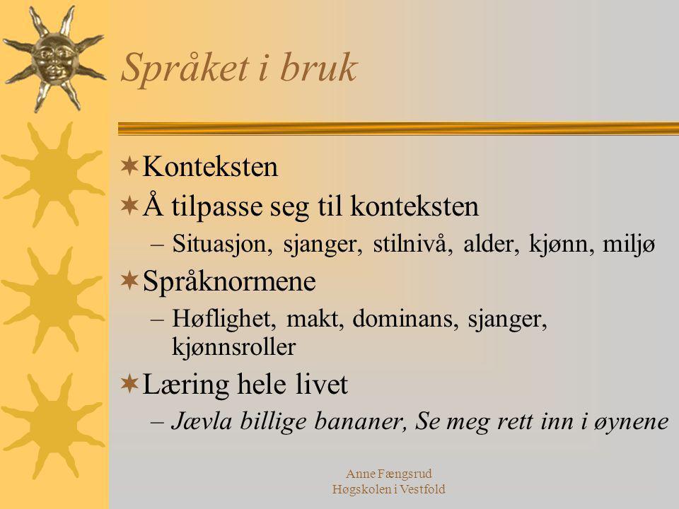 Anne Fængsrud Høgskolen i Vestfold Språket i bruk  Konteksten  Å tilpasse seg til konteksten –Situasjon, sjanger, stilnivå, alder, kjønn, miljø  Sp