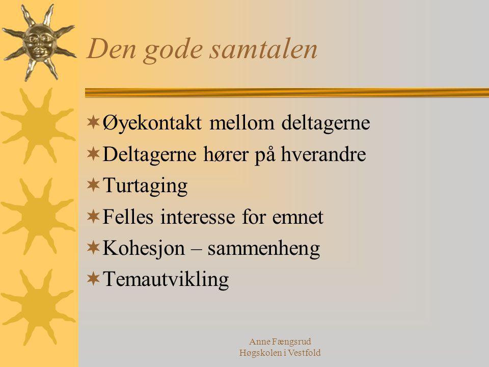 Anne Fængsrud Høgskolen i Vestfold Den gode samtalen  Øyekontakt mellom deltagerne  Deltagerne hører på hverandre  Turtaging  Felles interesse for