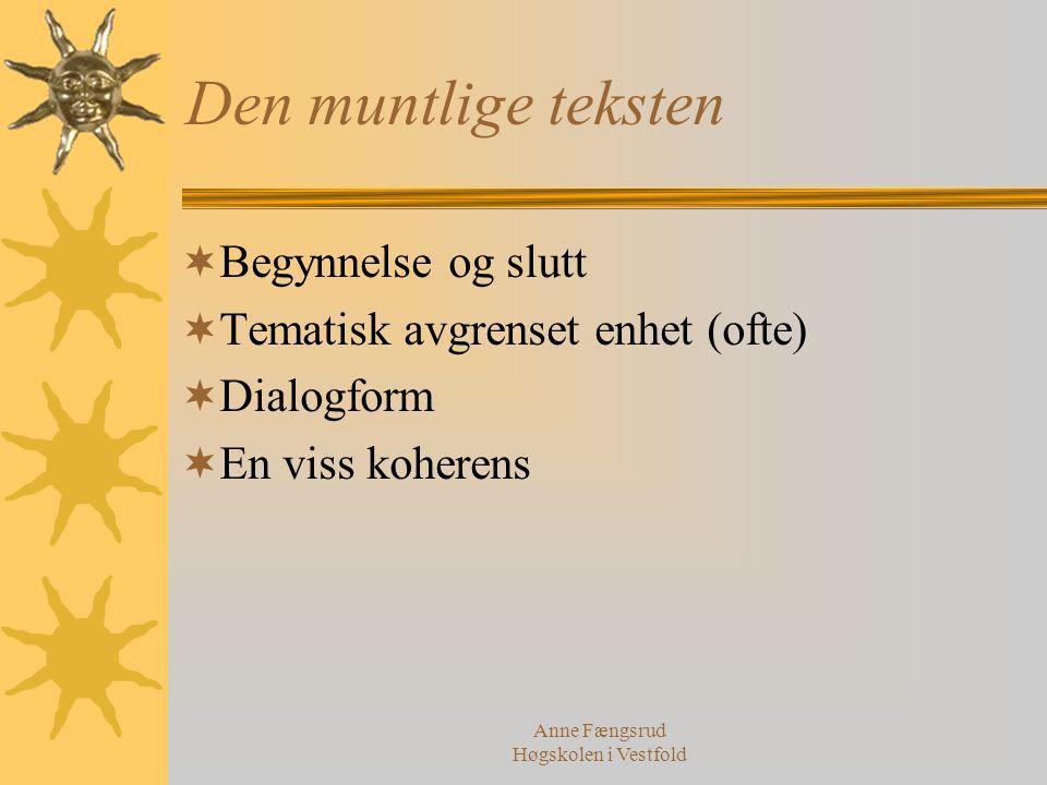 Anne Fængsrud Høgskolen i Vestfold Den muntlige teksten  Begynnelse og slutt  Tematisk avgrenset enhet (ofte)  Dialogform  En viss koherens