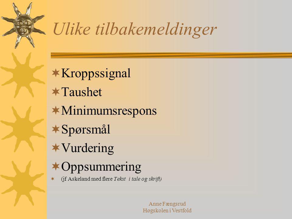 Anne Fængsrud Høgskolen i Vestfold Ulike tilbakemeldinger  Kroppssignal  Taushet  Minimumsrespons  Spørsmål  Vurdering  Oppsummering  (jf Askel
