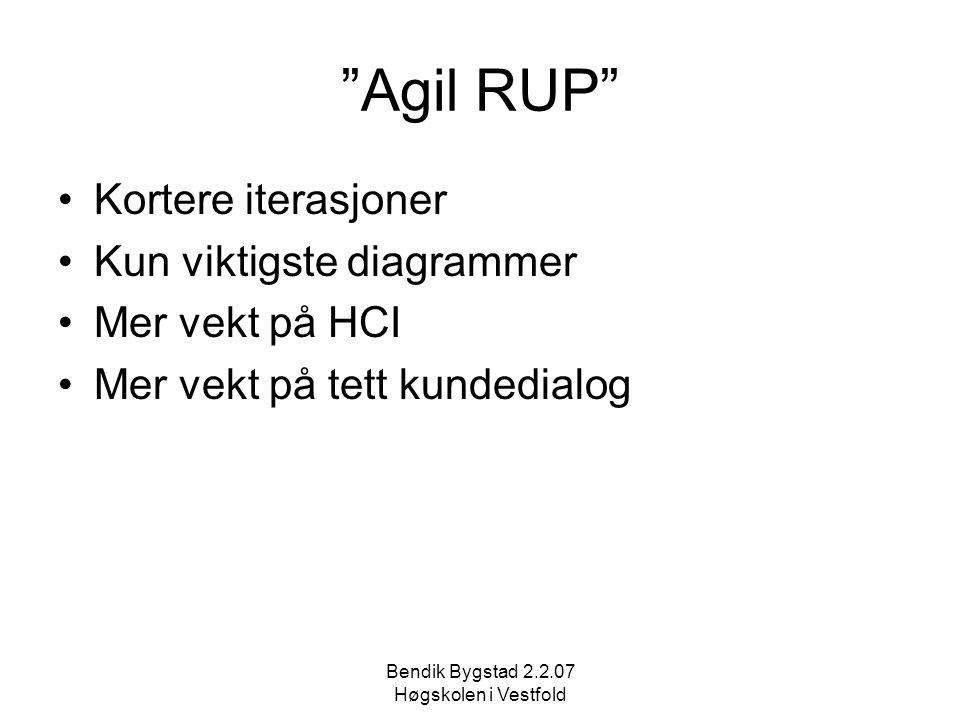 Bendik Bygstad 2.2.07 Høgskolen i Vestfold Agil RUP Kortere iterasjoner Kun viktigste diagrammer Mer vekt på HCI Mer vekt på tett kundedialog