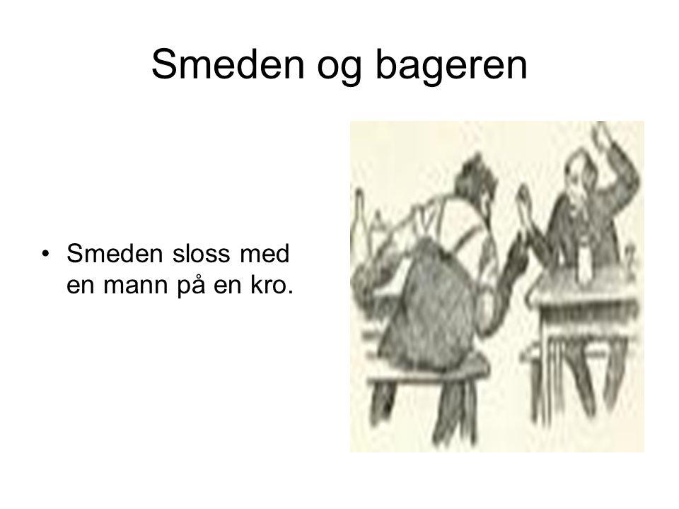 Smeden og bageren Smeden sloss med en mann på en kro.