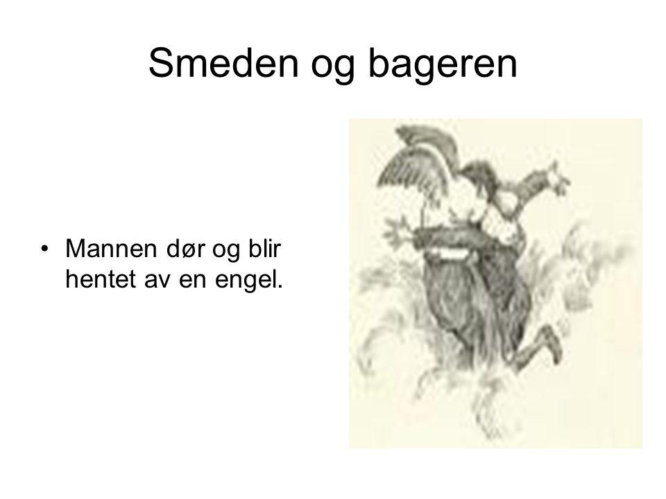 Smeden og bageren Mannen dør og blir hentet av en engel.