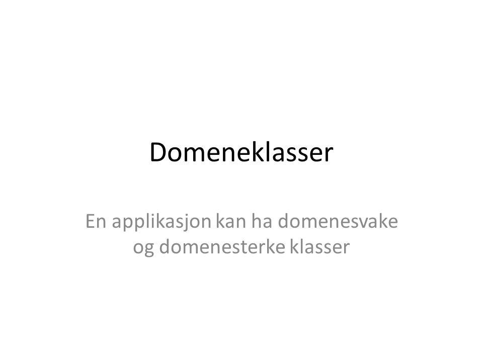 Domeneklasser En applikasjon kan ha domenesvake og domenesterke klasser