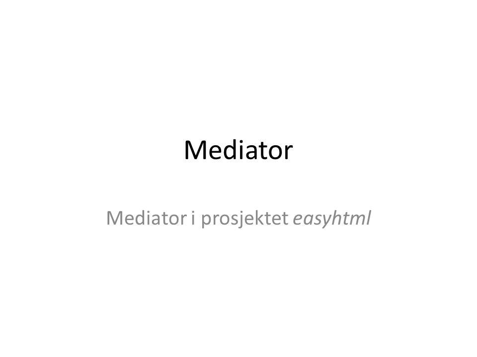 Mediator Mediator i prosjektet easyhtml