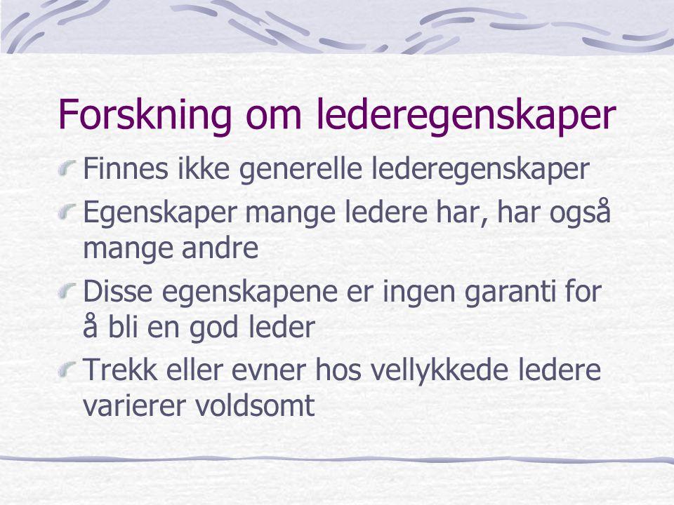Forskning om lederegenskaper Finnes ikke generelle lederegenskaper Egenskaper mange ledere har, har også mange andre Disse egenskapene er ingen garant