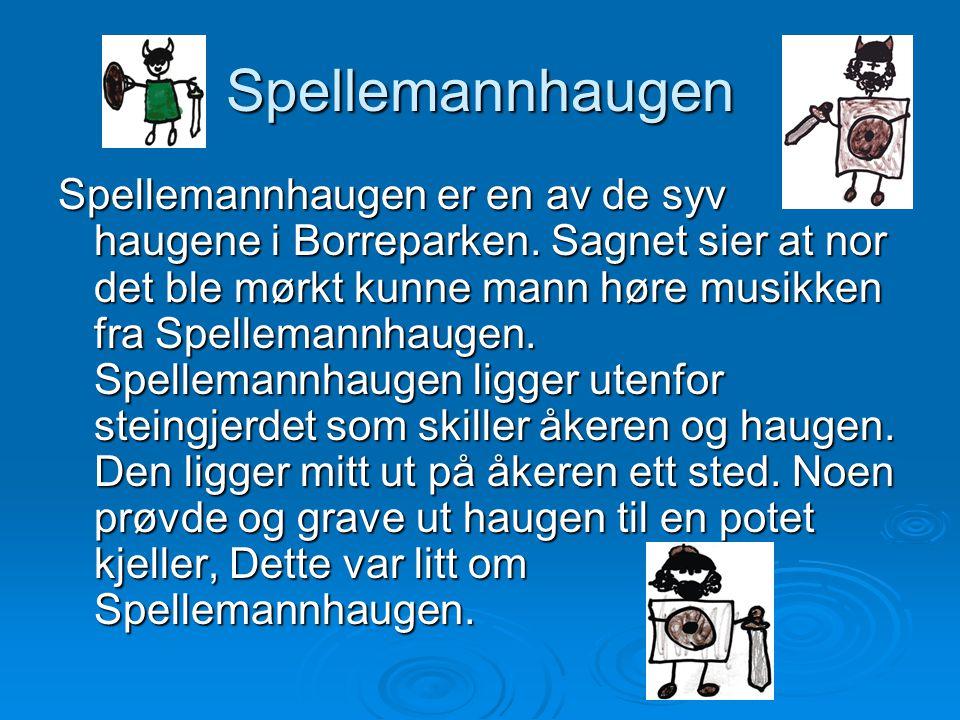 Spellemannhaugen Spellemannhaugen er en av de syv haugene i Borreparken.
