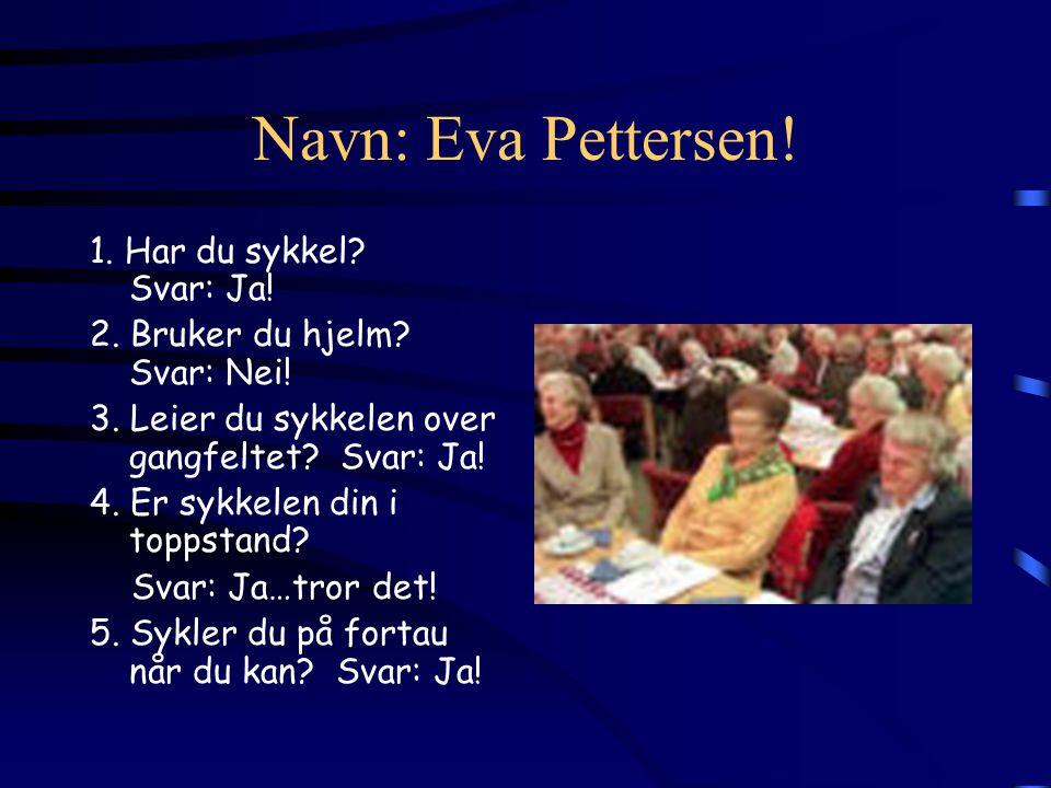 Navn: Eva Pettersen! 1. Har du sykkel? Svar: Ja! 2. Bruker du hjelm? Svar: Nei! 3. Leier du sykkelen over gangfeltet? Svar: Ja! 4. Er sykkelen din i t