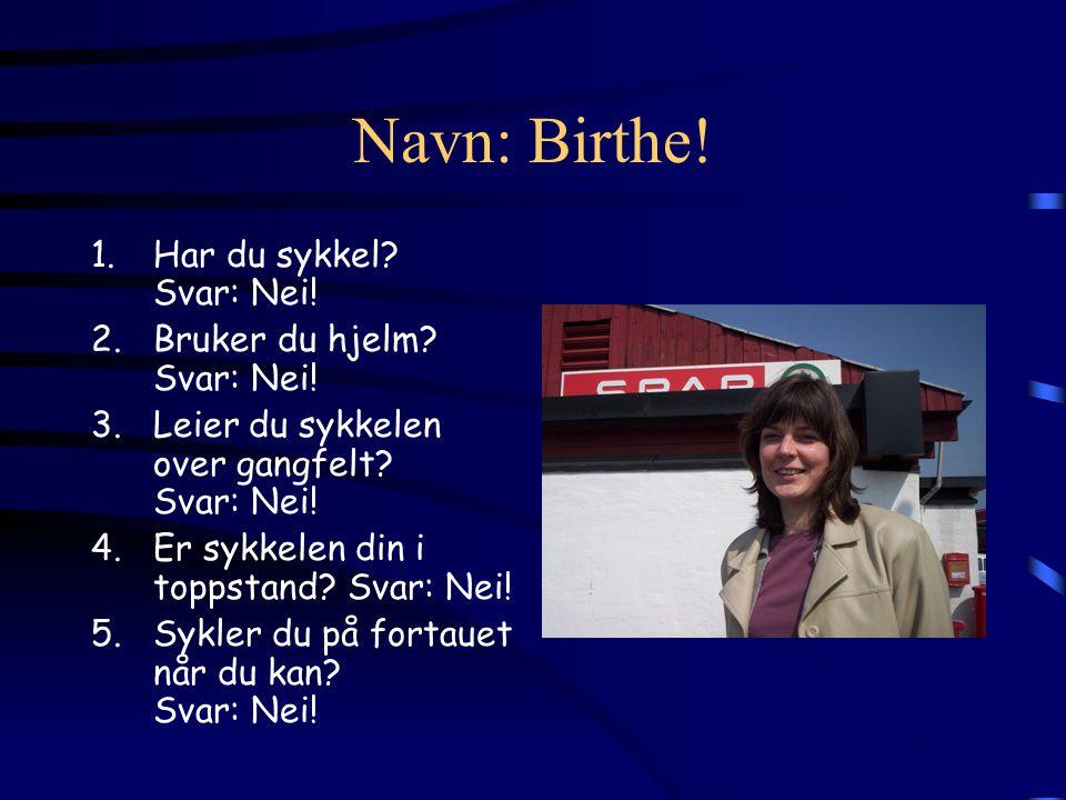 Navn: Birthe. 1.Har du sykkel. Svar: Nei. 2.Bruker du hjelm.
