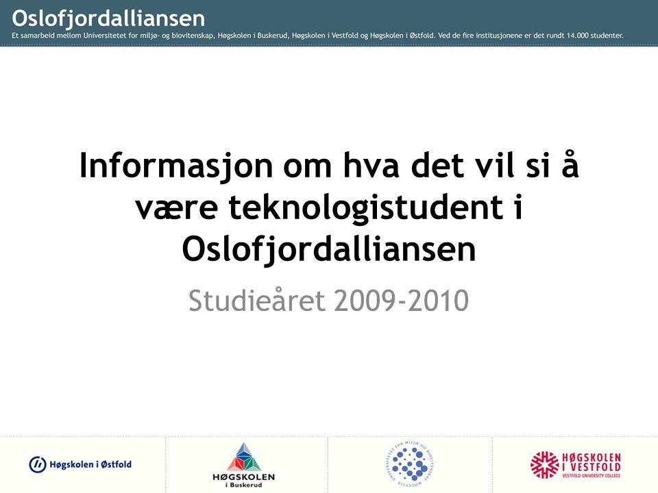 Informasjon om hva det vil si å være teknologistudent i Oslofjordalliansen Studieåret 2009-2010
