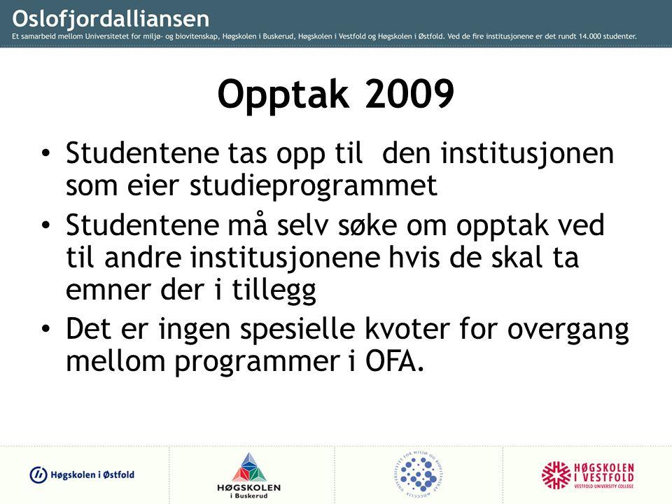 Opptak 2009 Studentene tas opp til den institusjonen som eier studieprogrammet Studentene må selv søke om opptak ved til andre institusjonene hvis de skal ta emner der i tillegg Det er ingen spesielle kvoter for overgang mellom programmer i OFA.