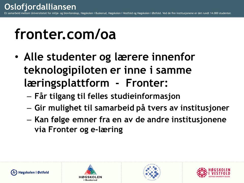fronter.com/oa Alle studenter og lærere innenfor teknologipiloten er inne i samme læringsplattform - Fronter: – Får tilgang til felles studieinformasjon – Gir mulighet til samarbeid på tvers av institusjoner – Kan følge emner fra en av de andre institusjonene via Fronter og e-læring