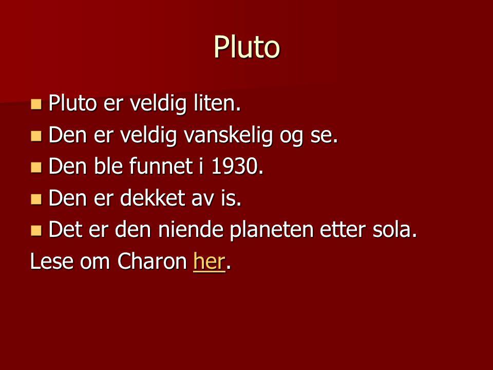 Pluto Pluto er veldig liten. Pluto er veldig liten. Den er veldig vanskelig og se. Den er veldig vanskelig og se. Den ble funnet i 1930. Den ble funne