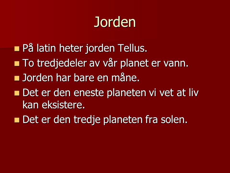 Jorden På latin heter jorden Tellus. På latin heter jorden Tellus. To tredjedeler av vår planet er vann. To tredjedeler av vår planet er vann. Jorden