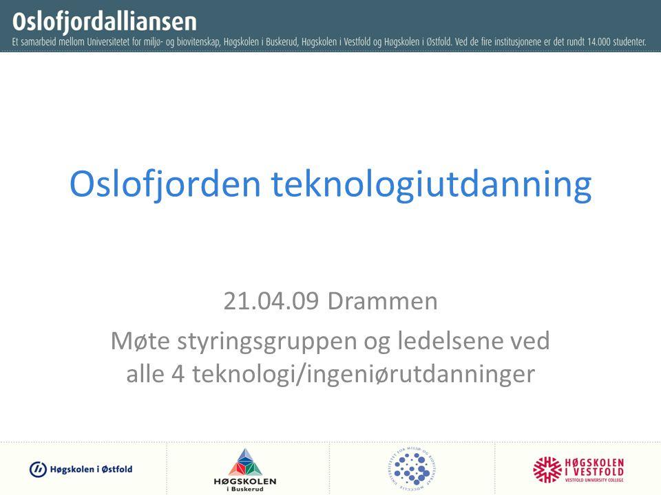 Oslofjorden teknologiutdanning 21.04.09 Drammen Møte styringsgruppen og ledelsene ved alle 4 teknologi/ingeniørutdanninger