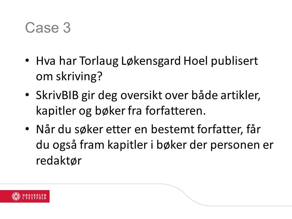 Case 3 Hva har Torlaug Løkensgard Hoel publisert om skriving.
