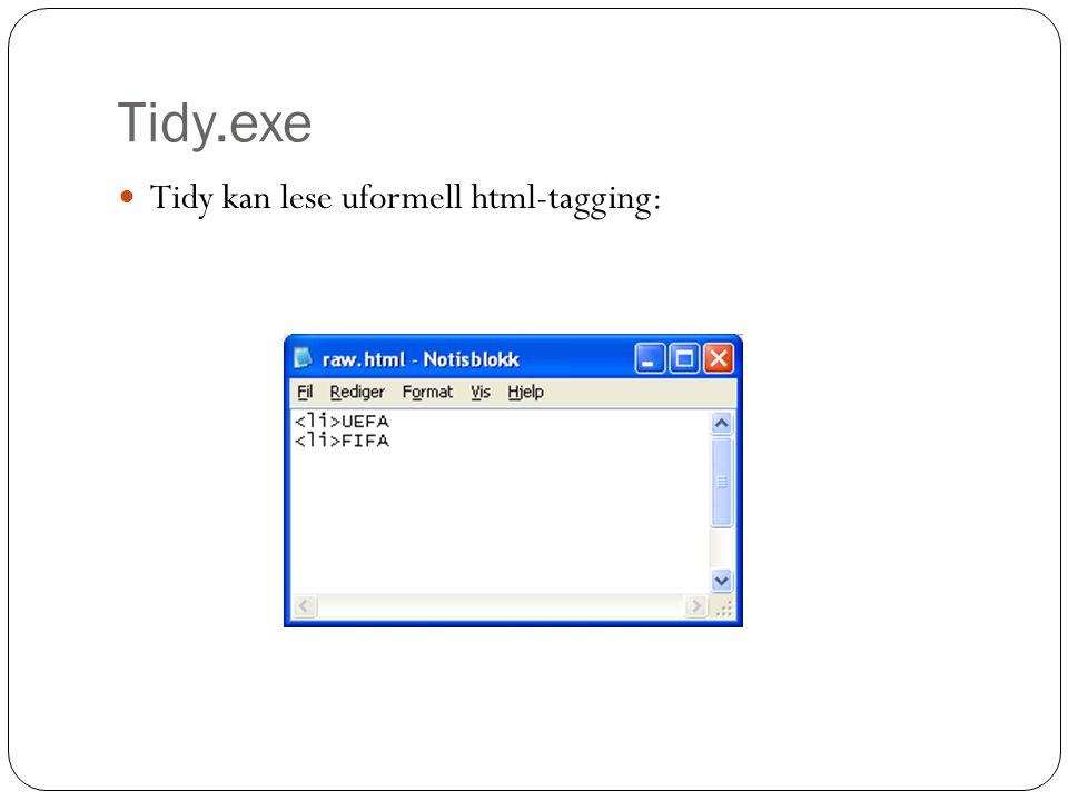 Tidy.exe … for å lage velformet html: